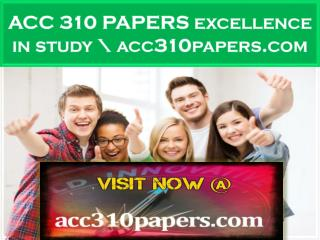 ACC 310 PAPERS excellence in study \ acc310papers.com