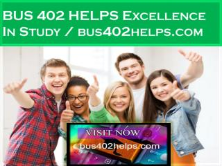 BUS 402 HELPS Excellence In Study / bus402helps.com