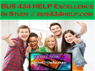 BUS 434 HELP Excellence In Study / bus434help.com