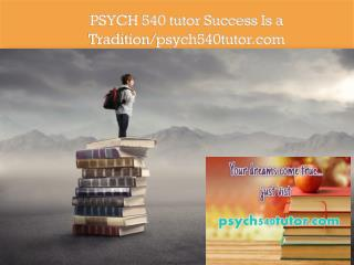 PSYCH 540 tutor Success Is a Tradition/psych540tutor.com