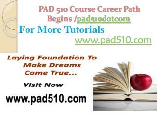 PAD 510 Course Career Path Begins /pad510dotcom