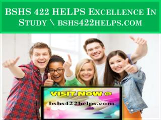 BSHS 422 HELPS Excellence In Study \ bshs422helps.com
