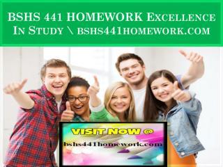 BSHS 441 HOMEWORK Excellence In Study \ bshs441homework.com