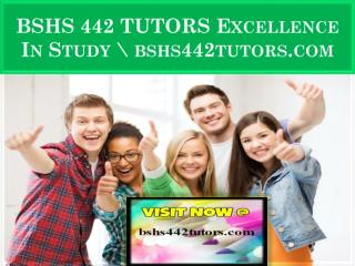 BSHS 442 TUTORS Excellence In Study \ bshs442tutors.com