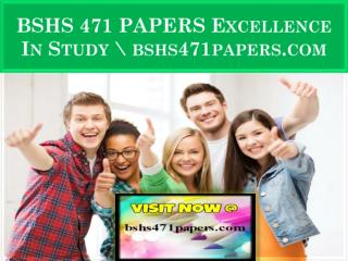 BSHS 471 PAPERS Excellence In Study \ bshs471papers.com
