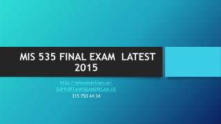 MIS 535 FINAL EXAM  LATEST 2015
