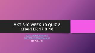 MKT 310 WEEK 10 QUIZ 8 CHAPTER 17 & 18