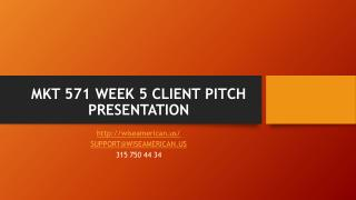 MKT 571 WEEK 5 CLIENT PITCH PRESENTATION