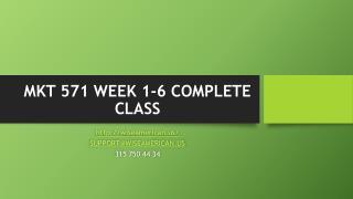 MKT 571 WEEK 1-6 COMPLETE CLASS
