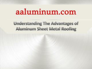Understanding the Advantages of Aluminum Sheet Metal Roofing