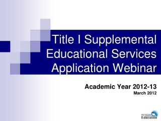 Title I Supplemental Educational Services Application Webinar  Academic Year 2012-13 March 2012