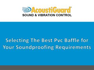 Selecting the Best PVC Baffle for Your Soundproofing Requirements