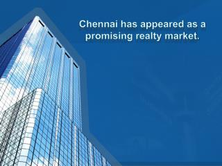 Chennai has appeared as a promising realty market. ppt