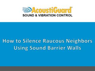 How to Silence Raucous Neighbors Using Sound Barrier Walls