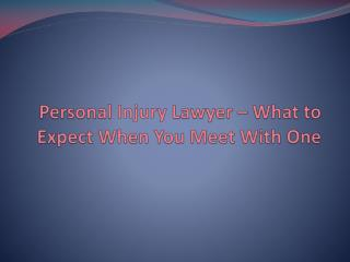 Personal Injury Lawyer – What to Expect When You Meet With One