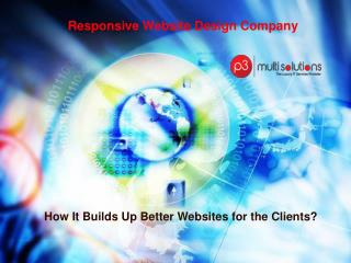 Responsive Website Design Company- How It Builds Up Better Websites for the Clients?