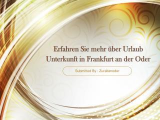 Erfahren Sie mehr über Urlaub Unterkunft in Frankfurt an der Oder