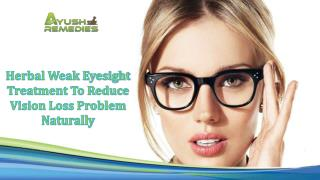 Herbal Weak Eyesight Treatment To Reduce Vision Loss Problem Naturally