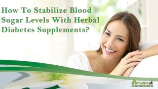 How To Stabilize Blood Sugar Levels With Herbal Diabetes Supplements?