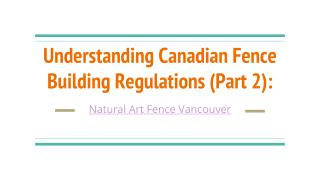 Understanding Canadian Fence Building Regulations (Part 2)