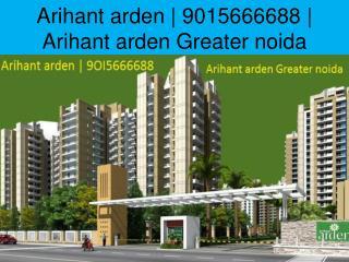 Arihant arden Greater noida 9015666688
