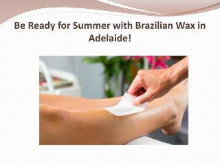 Be Ready for Summer with Brazilian Wax in Adelaide!