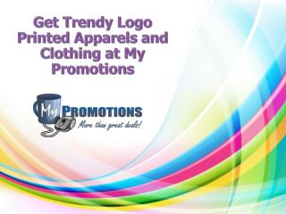 Get Trendy Logo Printed Apparels and Clothing at My Promotions
