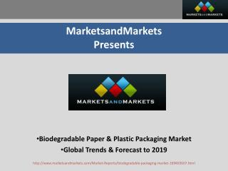 Biodegradable Paper & Plastic Packaging Market - Global Trends & Forecast to 2019
