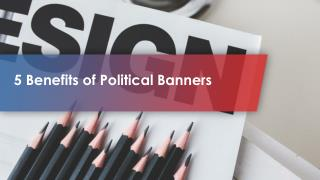 5 Benefits of Politcal Banners