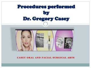 Procedures Performed by Dr. Gregory Casey