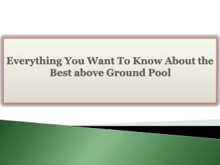 Everything You Want To Know About the Best above Ground Pool