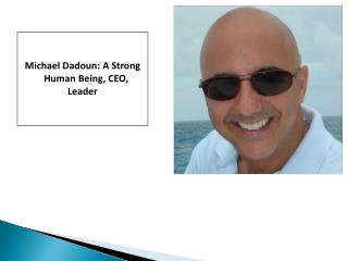 Michael Dadoun: A Strong Human Being, CEO, Leader