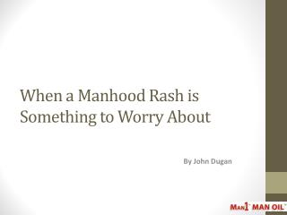 When a Manhood Rash is Something to Worry About