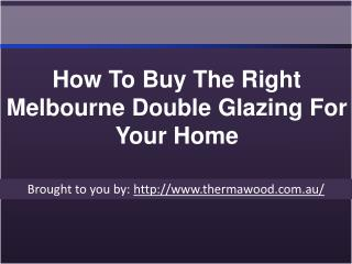 How To Buy The Right Melbourne Double Glazing For Your Home.ppt