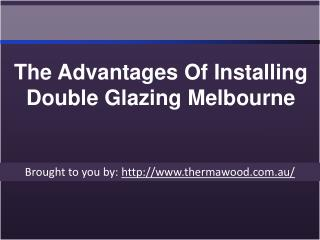 The Advantages Of Installing Double Glazing Melbourne.ppt