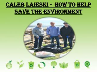 Caleb Laieski - How to Help Save the Environment