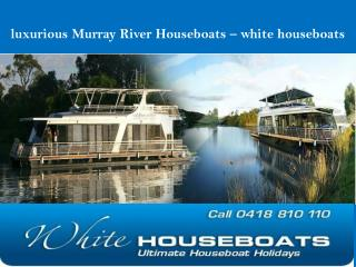 luxurious Murray River Houseboats � white houseboats