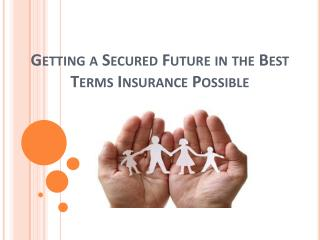 Getting a Secured Future in the Best Terms Possible
