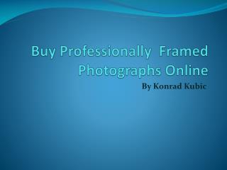 Buy Professionally Framed Photographs Online