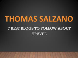 Thomas salzano – 7 best blogs to follow about travel