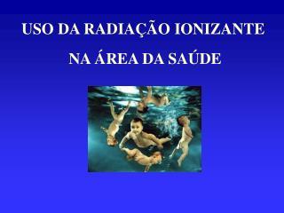USO DA RADIA  O IONIZANTE   NA  REA DA SA DE
