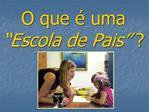 O que   uma  Escola de Pais