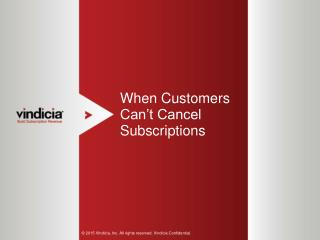 When Customers Can�t Cancel Subscriptions