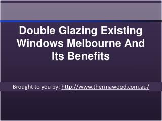 Double Glazing Existing Windows Melbourne And Its Benefits