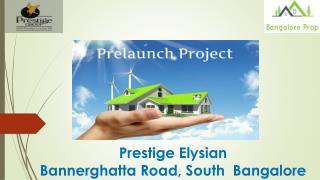 Prestige Elysian Prelaunch Apartment Bannerghatta  Road Bangalore