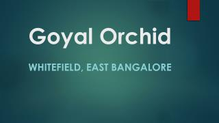 Goyal Orchid Whitefield Apartment in East Bangalore