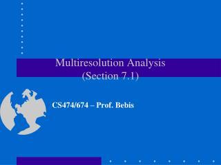 Multiresolution Analysis Chapter 7