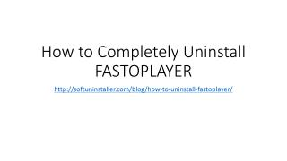 How to completely uninstall fastoplayer