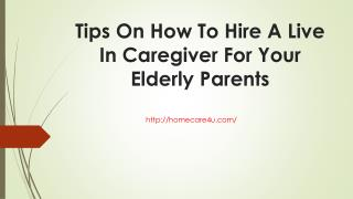 Tips On How To Hire A Live In Caregiver For Your Elderly Parents
