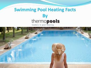 Swimming Pool Heating Facts - Choose Pool Heating System Wisely